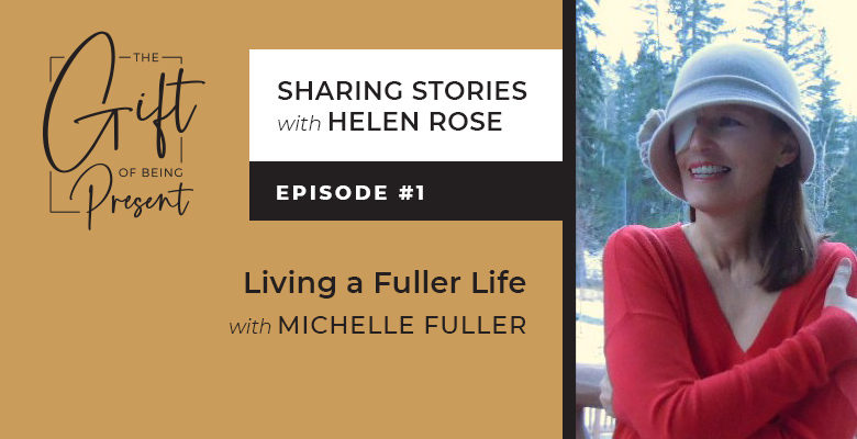 Living a Fuller Life with Michelle Fuller – Episode #1