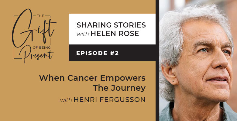 When Cancer Empowers The Journey with Henri Fergusson – Episode #2