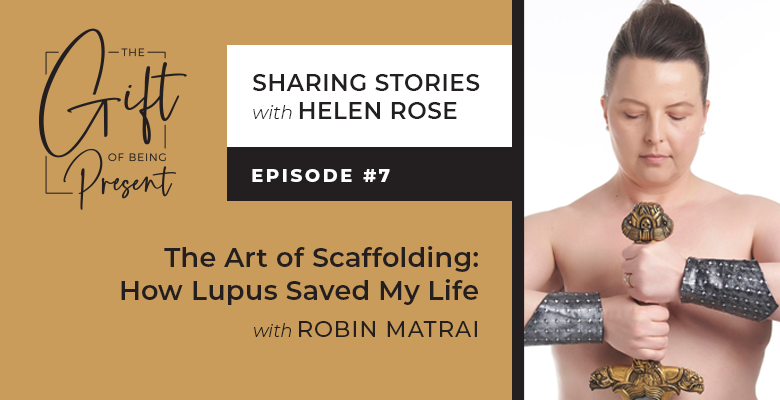 The Art of Scaffolding: How Lupus Saved My Life with Robin Matrai – Episode #7