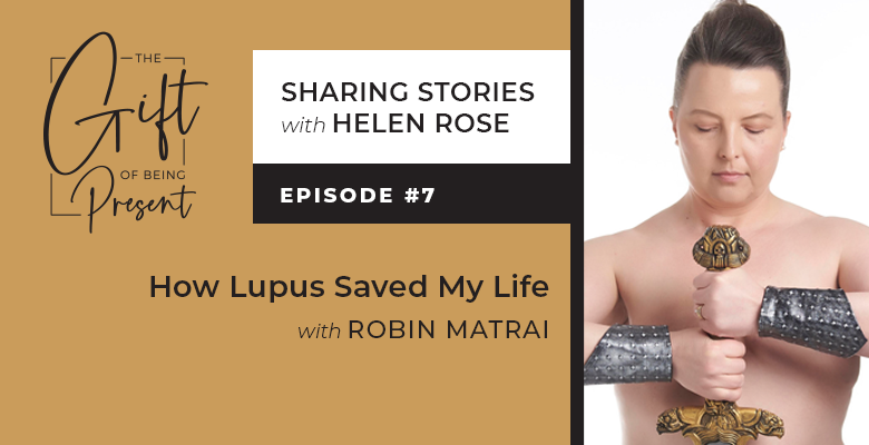 How Lupus Saved My Life with Robin Matrai