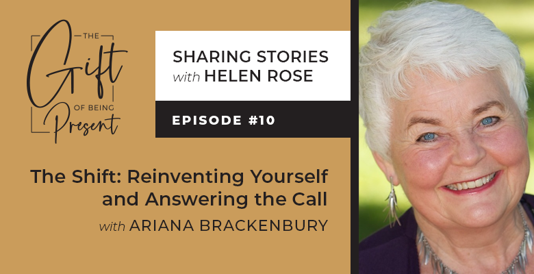 The Shift: Reinventing Yourself and Answering the Call with Ariana Brackenbury – Episode #10
