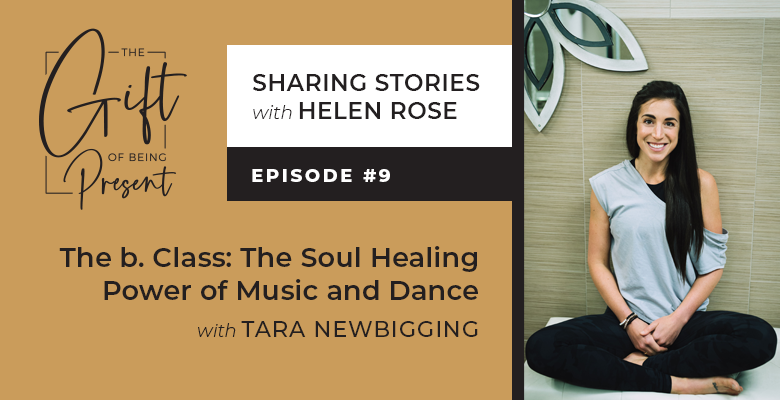 The b. Class: The Soul Healing Power of Music and Dance with Tara Newbigging – Episode #9