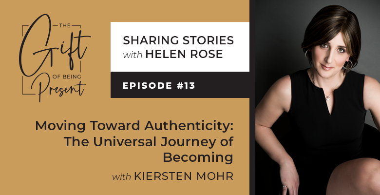 Moving Toward Authenticity: The Universal Journey of Becoming with Kiersten Mohr – Episode #13