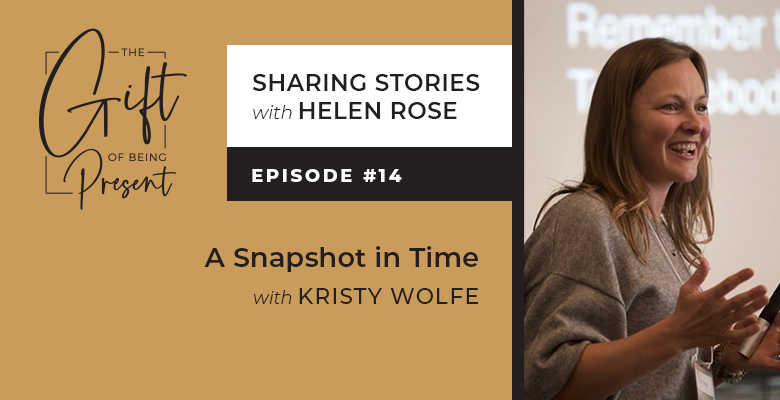A Snapshot in Time with Kristy Wolfe – Episode #14